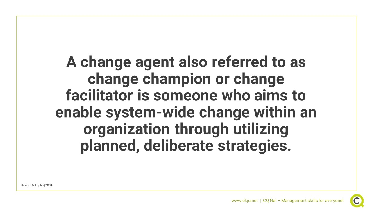 A change agent also referred to as change champion or change facilitator is someone who aims to enable system-wide change