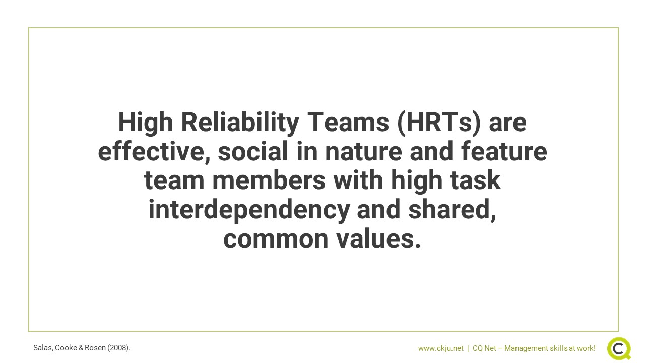 High Reliability Teams (HRTs) are effective, social in nature and feature team members with high task interdependency and shared, common values.