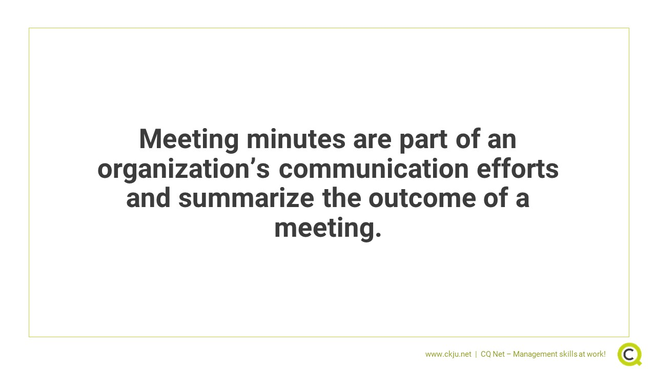 Meeting minutes are part of an organization's communication efforts and summarize the outcome of a meeting.