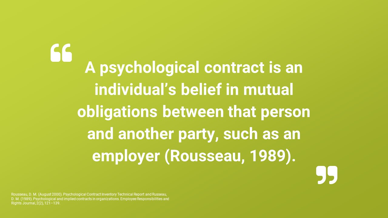 What is the psychological contract? An informal agreement between two parties that closely work together over a long period of time.