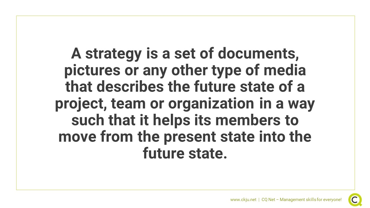 What is a strategy? A strategy is a set of documents, pictures or any other type of media that describes the future state