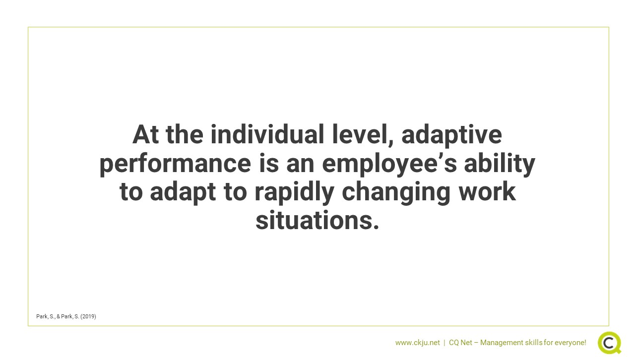 Adaptive performance is an employee's ability to adapt to rapidly changing work situations.