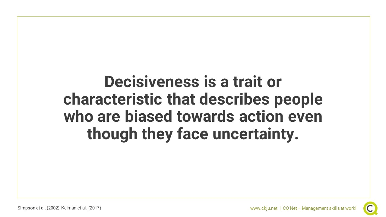 Decisiveness is a trait or characteristic that describes people who are biased towards action