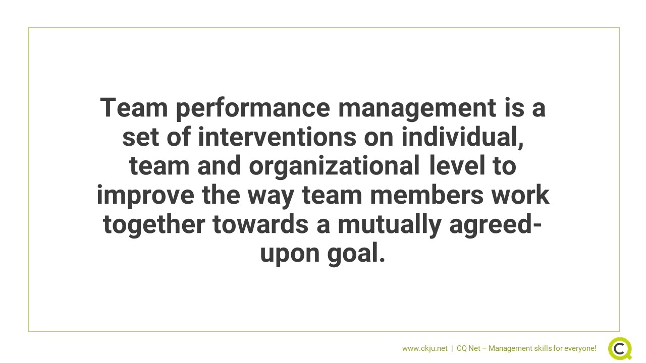 Team performance management is a set of interventions on individual, team and organizational level to improve the way team members work together towards a mutually agreed-upon goal.