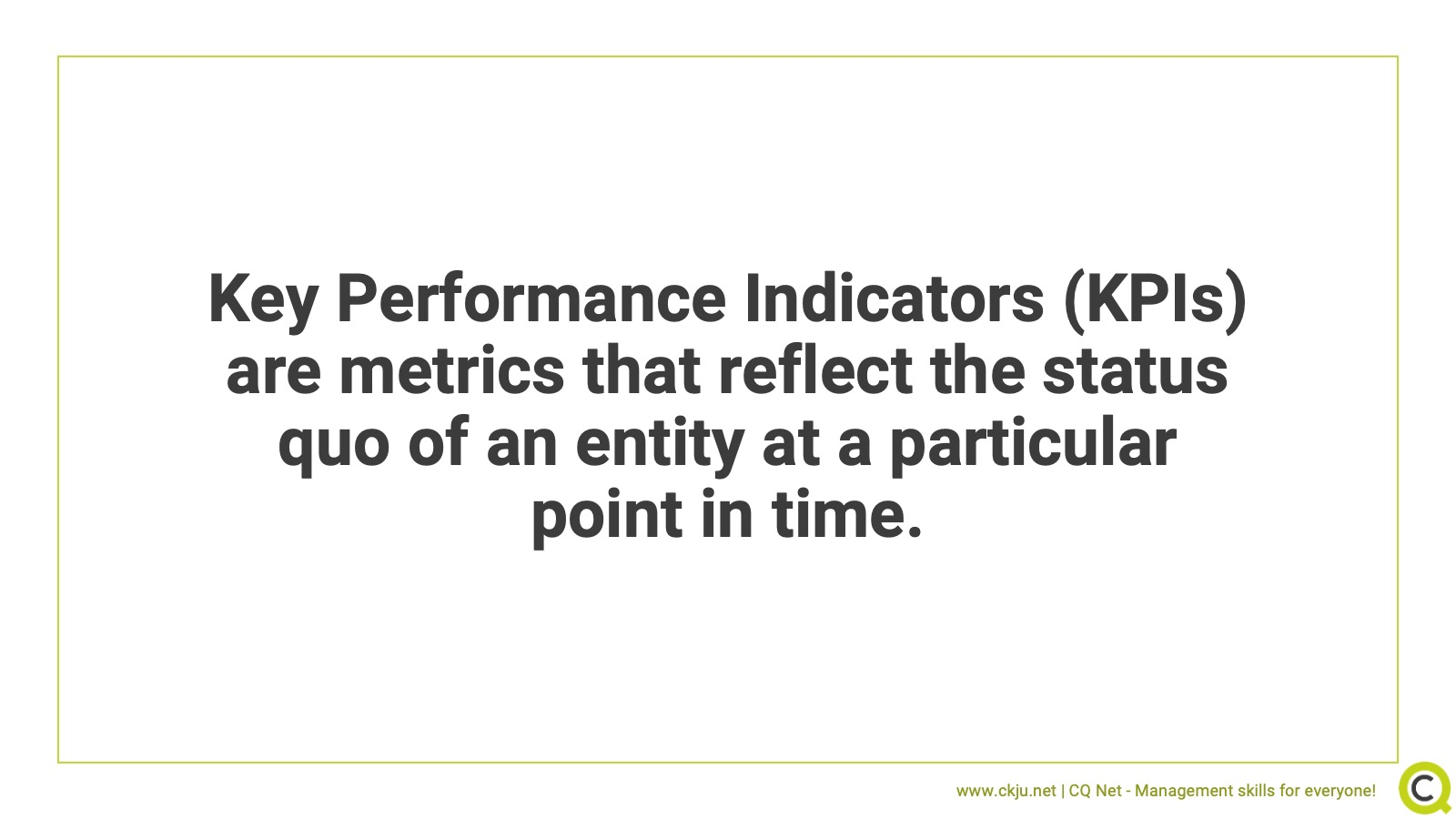Key Performance Indicators are metrics that measure the status quo of entities at particular points in time