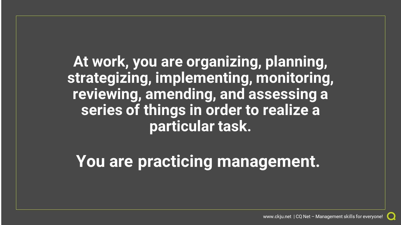 You are practicing management