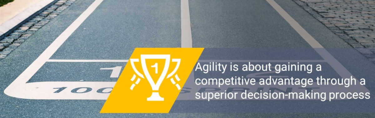Agility is about gaining a competitive advantage through a superior decision-making process